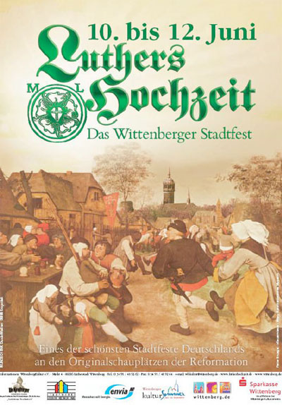 "Poster advertising Luther's Wedding. Wittenberg's Schlosskirche is superimposed on Pieter Breugel's Peasant's Dance (1658). The text refers to the festival as ""Wittenberg's City festival,"" described as ""one of the best city festivals in Germany, on the original dramatic stage of the Reformation."" The festival's major sponsors are identified at bottom."