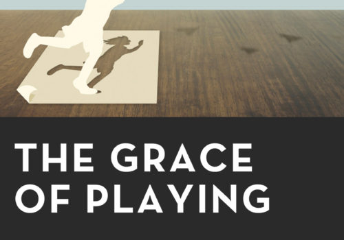 The Grace of Playing: Pedagogies for Leaning into God's New Creation