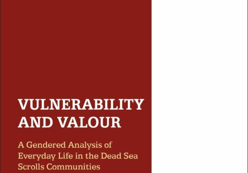 Vulnerability and Valour: A Gendered Analysis of Everyday Life the Dead Sea Scrolls Communities