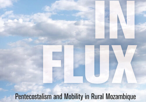 Faith in Flux: Pentecostalism and Mobility in Rural Mozambique